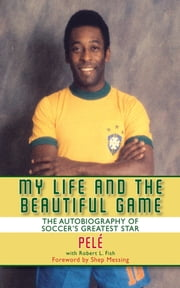 My Life and the Beautiful Game ebook by Pele,Robert L. Fish,Shep Messing