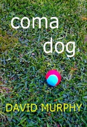 Coma Dog ebook by David Murphy