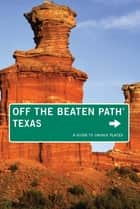 Texas Off the Beaten Path® - A Guide to Unique Places ebook by June Naylor