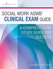 Social Work ASWB Clinical Exam Guide - A Comprehensive Study Guide for Success ebook by Dawn Apgar, PhD, LSW, ACSW