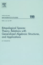 Bitopological Spaces: Theory, Relations with Generalized Algebraic Structures and Applications ebook by Badri Dvalishvili