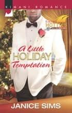 A Little Holiday Temptation (Mills & Boon Kimani) (Kimani Hotties, Book 36) ebook by Janice Sims