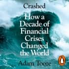 Crashed - How a Decade of Financial Crises Changed the World audiolibro by Adam Tooze, Mr Simon Vance, Adam Tooze