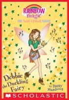 Debbie the Duckling Fairy (The Farm Animal Fairies #1) ebook by Daisy Meadows