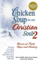 Chicken Soup for the Christian Soul 2 - Stories of Faith, Hope and Healing ebook by Jack Canfield, Mark Victor Hansen, LeAnn Thieman