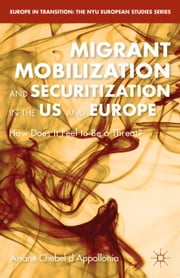 Migrant Mobilization and Securitization in the US and Europe - How Does It Feel to Be a Threat? ebook by A. Chebel d'Appollonia