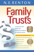 Family Trusts - A Plain English Guide for Australian Families of Average Means ebook by N. E. Renton
