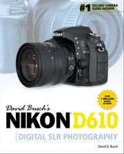 David Busch's Nikon D610 Guide to Digital SLR Photography ebook by David D. Busch