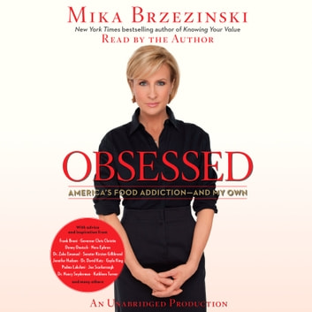 Obsessed - America's Food Addiction--and My Own audiobook by Mika Brzezinski