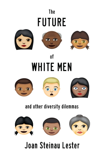 The Future of White Men and Other Diversity Dilemmas ebook by Joan Steinau Lester