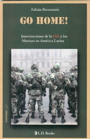 Go home! - Intervenciones de la CIA y los marines en América Latina ebook by Fabián Berenstein