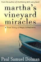 Martha's Vineyard Miracles - A True Story of Magic and Madness ebook by Paul Dolman