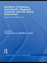 Northern Territories, Asia-Pacific Regional Conflicts and the Aland Experience - Untying the Kurillian Knot ebook by Kimie Hara,Geoffrey Jukes