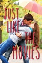 Just Like the Movies ebook by Kelly Fiore