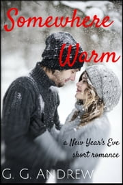 Somewhere Warm: A New Year's Eve Short Romance ebook by G.G. Andrew