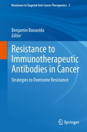 Resistance to Immunotherapeutic Antibodies in Cancer - Strategies to Overcome Resistance ebook by Benjamin Bonavida