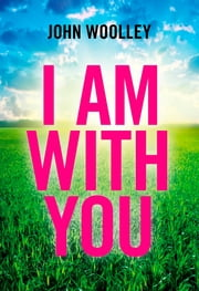 I Am With You ebook by John Woolley