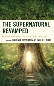The Supernatural Revamped - From Timeworn Legends to Twenty-First-Century Chic ebook by Barbara Brodman,James E. Doan,Simon Bacon,Jessica Birch,Scott Culpepper,Paul E. H. Davis,Sarah Heaton,Darren Hibbs,C. Austin Hill,Kathleen W. Taylor Kollman,Tommy Kuusela,Kayleigh Murphy,Andrea Shaw Nevins,Todd K. Platts,Raúl Rodríguez-Hernández,Claudia Schaefer,Masaya Shimokusu,Ashley Szanter,Mark David Ryan,Matthias Teichert,Cynthia Vinney,Caryn Wiley-Rapoport