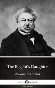 The Regent's Daughter by Alexandre Dumas (Illustrated) ebook by Alexandre Dumas