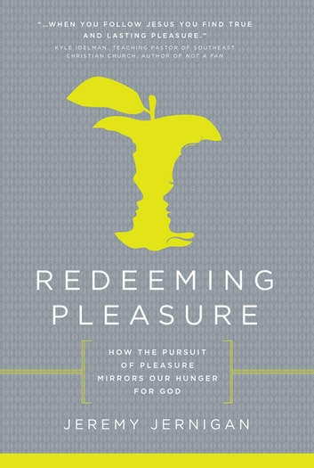 Redeeming Pleasure - How the Pursuit of Pleasures Mirrors Our Hunger for God ebook by Jernigan