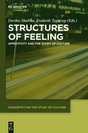 Structures of Feeling - Affectivity and the Study of Culture ebook by Devika Sharma,Frederik Tygstrup