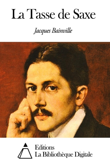 La Tasse de Saxe eBook by Jacques Bainville