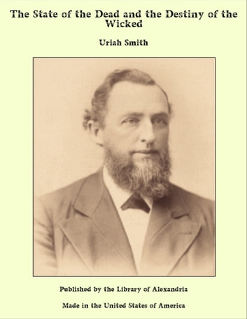 The State of the Dead and the Destiny of the Wicked ebook by Uriah Smith