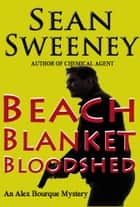 Beach Blanket Bloodshed: An Alex Bourque Mystery ebook by Sean Sweeney