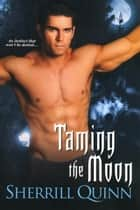 Taming the Moon ebook by Sherrill Quinn