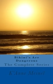 Bikini's Are Dangerous The Complete Series ebook by K'Anne Meinel