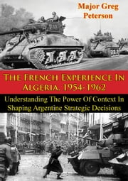 The French Experience In Algeria, 1954-1962: Blueprint For U.S. Operations In Iraq ebook by Major Greg Peterson