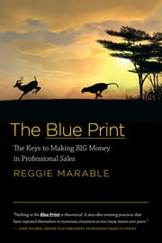 The Blue Print - The Keys to Making BIG Money in Professional Sales ebook by Reggie Marable