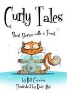 Curly Tales - Short Stories with a Twist ebook by Bill Condon, Dave Atze