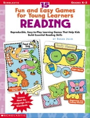 15 Fun and Easy Games for Young Learners: Reading: Reproducible, Easy-to-Play Learning Games That Help Kids Build Essential Reading Skills ebook by Julio, Susan