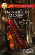 Dangerous Melody (Mills & Boon Love Inspired Suspense) (Treasure Seekers, Book 2) ebook by Dana Mentink