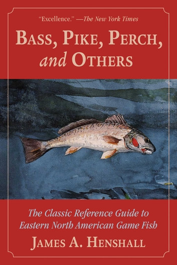 Bass, Pike, Perch and Others - The Classic Reference Guide to Eastern North American Game Fish ebook by James A. Henshall