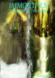 Immortals - Children Of The Gods ebook by M'tain A. Dubois