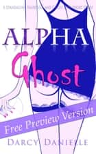 Alpha Ghost - (A Standalone Haunting and Ghost Love Short Story) (Free Preview Version) ebook by Darcy Danielle