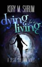 Dying for a Living ebook by Kory M. Shrum