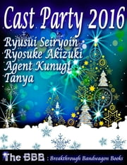 Cast Party 2016 ebook by Ryusui Seiryoin,Ryosuke Akizuki,Agent Kunugi,Tanya