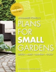 Plans for Small Gardens - Design, Build, Maintain, Enjoy ebook by Ann-Marie Powell