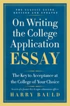 On Writing the College Application Essay, 25th Anniversary Edition ebook by Harry Bauld