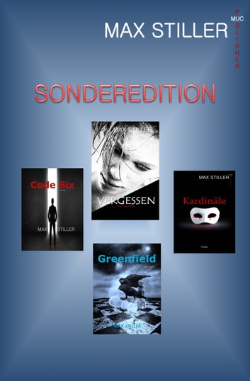SONDEREDITION - *Vergessen*Kardinäle weinen nicht*Code Six*Greenfield* ebook by Max Stiller