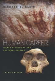 The Human Career - Human Biological and Cultural Origins, Third Edition ebook by Richard G. Klein