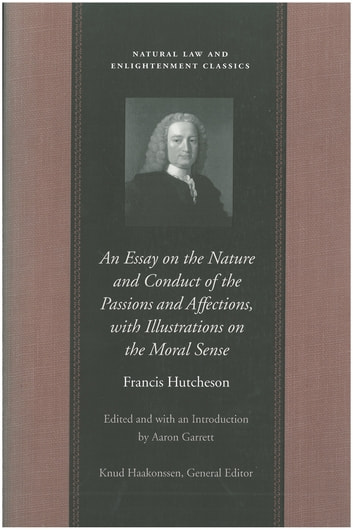 An Essay on the Nature and Conduct of the Passions and Affections, with Illustrations on the Moral Sense ebook by Francis Hutcheson