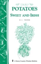 Potatoes, Sweet and Irish - Storey's Country Wisdom Bulletin A-04 ebook by D. J. Young