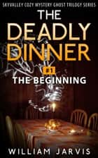 The Deadly Dinner #1 - The Beginning ebook by William Jarvis