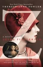 Z: A Novel of Zelda Fitzgerald - The inspiration behind the Amazon Original show Z THE BEGINNING OF EVERYTHING starring Christina Ricci as Zelda ebook by Therese Anne Fowler