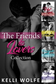 The Friends to Lovers Collection ebook by Kelli Wolfe