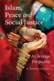 Islam, Peace and Social Justice - A Christian Perspective ebook by A. Christian Van Gorder